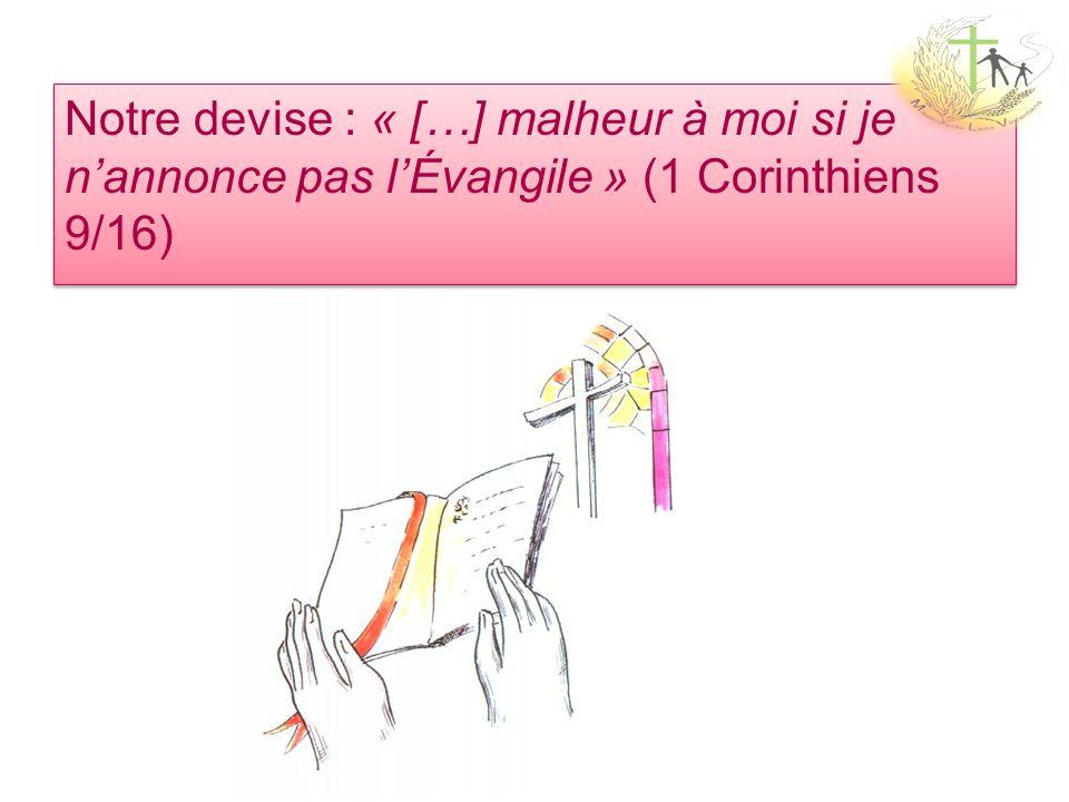 Notre devise : « […] malheur à moi si je n'annonce pas l'Évangile » (1 Corinthiens 9/16)